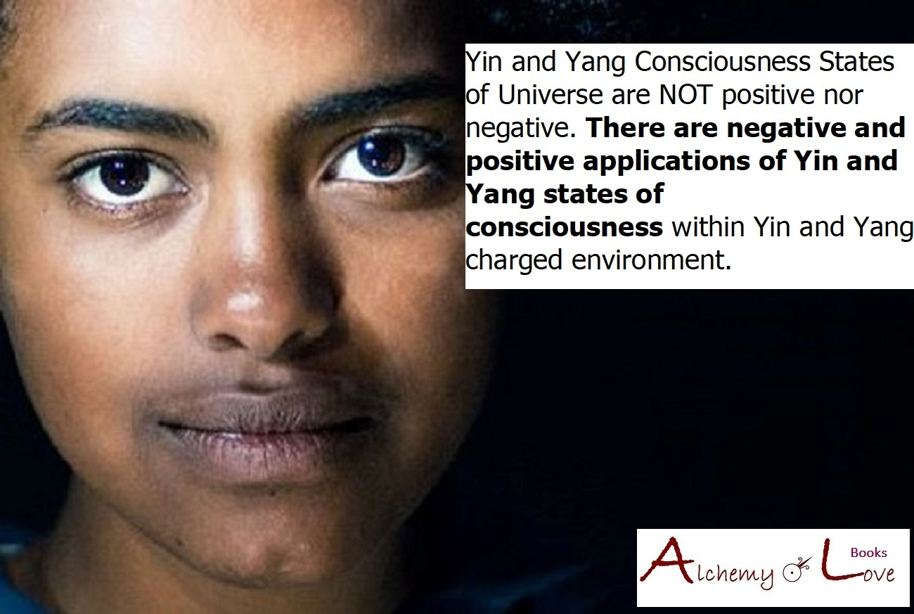 Yin and Yang Consciousness States of Universe are NOT positive nor negative Alchemy of Love Books