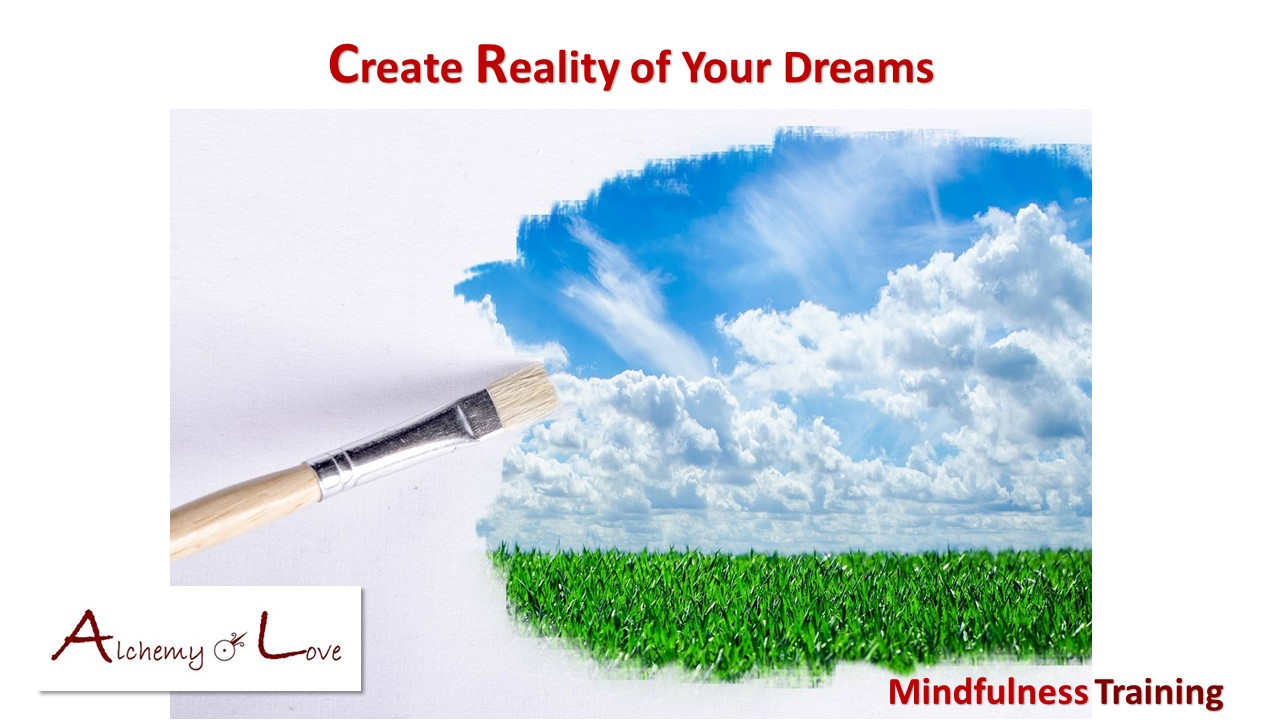 create reality of your dreams from alchemy of love mindfulness training by Natasa Pantovic Nuit